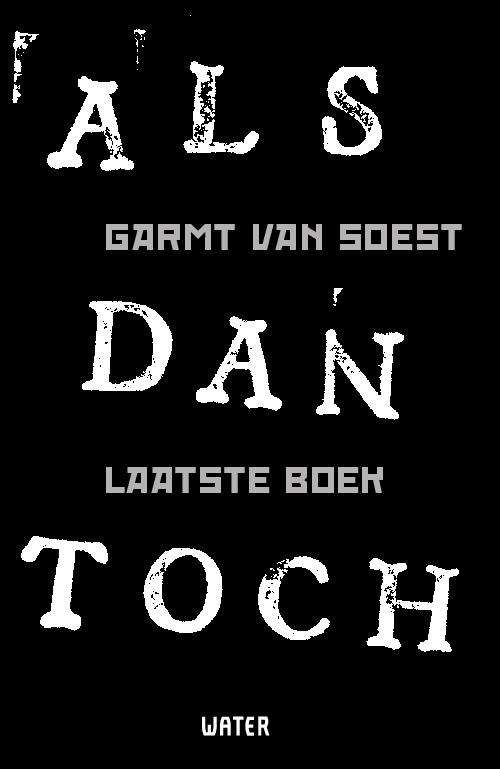 ALS DAN TOCH - Laatste Boek - Garmt van Soest